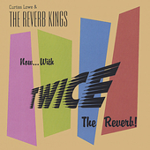 Curtiss Lowe: Now..... with Twice the Reverb *