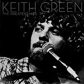 Keith Green: Greatest Hits