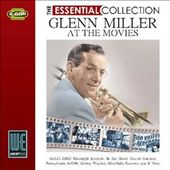 Glenn Miller: At the Movies: The Essential Collection