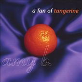 Amy B./Amy B: A Fan of Tangerine *