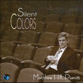 Silent Colors / Matthew Hill, piano