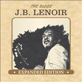 J.B. Lenoir: The Blues [Expanded Edition] *