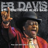 EB Davis/The Greyhound Blues Band: You Can Still Take It Or Leave It [Digipak]
