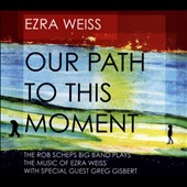 Ezra Weiss: Our Path to This Moment [Digipak]