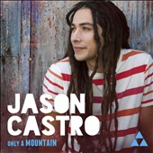 Jason Castro: Only a Mountain *