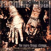 Machine Head: The More Things Change [PA]