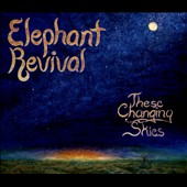 Elephant Revival: These Changing Skies [Digipak]
