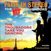 Troubadors: Paris In Stereo/the Troubadors Take You Dancing