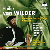 Philip van Wilder: Complete Sacred Music; Chansons, Works by Byrd, Causton, Gombert, Josquin, Tallis / Cantores