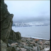 Barbara White: Weakness, an opera / Sarah Davis, soprano; Riley Lee, bamboo flute; Barbara White, clarinets