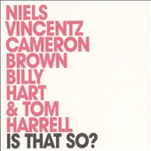 Niels Vincentz/Tom Harrell/Billy Hart/Cameron Brown: Is That So? *