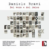 Daniele Bravi (b.1974): 'The True and the False' - Songs, piano works, chamber pieces / Donatienne Michel-Dansac, soprano; Matteo Cesari, flute; Anna DÆErrico: piano