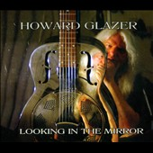Howard Glazer: Looking in the Mirror [Digipak]