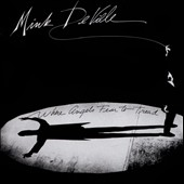 Mink DeVille: Where Angels Fear to Tread [Limited Edition] [Remastered] [Slipcase]