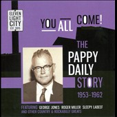 Various Artists: You All Come: The Pappy Daily Story 1953-1962