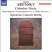 Anton Arensky (1861-1906): Piano Quintet, Op. 51; String Quartet No. 2; Piano Trio No. 1 / Spectrum Concerts Berlin