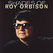 Roy Orbison: Shades of Roy Orbison