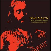 Dave Mason: The  Columbia Years: The Definitive Anthology *