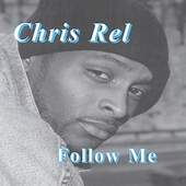 Chris Rel: Follow Me