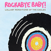 Rockabye Baby!: Rockabye Baby! Lullaby Renditions of The Eagles