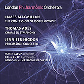 MacMillian: The Confession of Isobel Gowdie;  Adès: Chamber Symphony, etc / Alsop, London PO