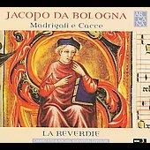 Jacopo da Bologna: Madrigali e cacce / La Reverdie