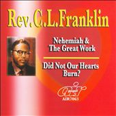 Rev. C.L. Franklin: Nehemiah and the Great Work/Did Not Our Hearts Burn
