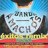 Banda Machos: Grandes Exitos Remixed