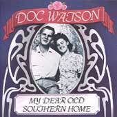 Doc Watson: My Dear Old Southern Home