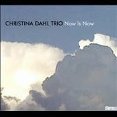Christina Dahl/Christina Dahl Trio: Now Is Now [Digipak]