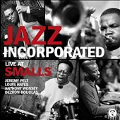 Jazz Incorporated: Live at Smalls [Digipak]