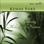 Kenio Fuke: Relaxing Melodies of Nature *