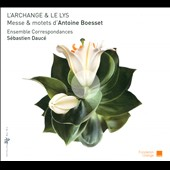 Antoine Boesset: Archangel & The Lys: Mass & Motets