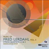 Music of Fred Lerdahl, Vol. 3: String Quartets Nos. 1, 2 & 3 / Daedalus Quartet