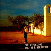 Sophie B. Hawkins (Singer/Songwriter): The Crossing *