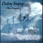 Debra Snipes/Debra Snipes & the Angels: The Gathering: All the Saints