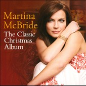 Martina McBride: The  Classic Christmas Album *