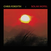 Chris Forsyth: Solar Motel [Digipak] *