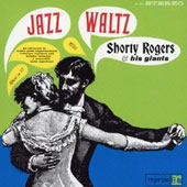 Shorty Rogers: Jazz Waltz [Limited Edition] [Remastered]