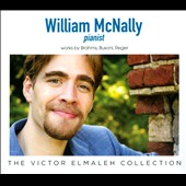 William McNally: Works by Brahms, Busoni, Reger