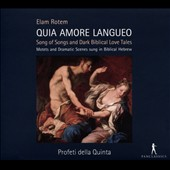 Elam Rotem: Quia Amore Langueo - Songs of Songs and Dark Biblical Love Tales (motets and dramatic scenes sung in Biblical Hebrew) / Profeti della Quinta