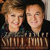 Jeff and Sheri Easter: Small Town: Celebrating 30 Years of Music & Marriage