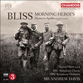 Arthur Bliss: Morning Heroes, oratorio; Hymn for Apollo for orchestra / Samuel West, orator; BBC SO & Chorus, Andrew Davis