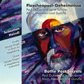 'Bottle Post Secrets' - Organ works of Paul Dukas and his Students: Alain, Messiaen and Duruflé / Sebastian Heindl, organ