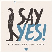 Various Artists: Say Yes!: A Tribute to Elliott Smith [Slipcase]