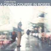 Catie Curtis: Crash Course in Roses
