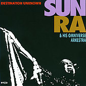 Sun Ra Omniverse Arkestra: Destination Unknown
