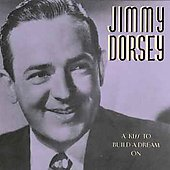 Jimmy Dorsey: A Kiss to Build a Dream On