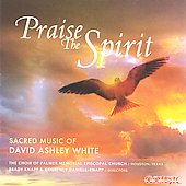 'Praise the Spirit' - Sacred Music of David Ashley White / Palmer Memorial Church Choir