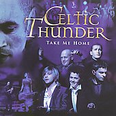 Celtic Thunder (Ireland): Take Me Home